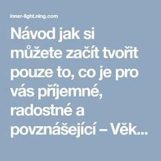 Návod jak si můžete začít tvořit pouze to, co je pro vás příjemné, radostné a povznášející – Věk Zlatého Světla - Age of Golden Light Nordic Interior, Meal Planning, Weather, How To Plan, Education, Memes, Fitness, Psychology, Meme