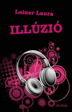 Illúzió by Leiner Laura - Books Search Engine I Love Books, Good Books, Books To Read, Reading Books, Online Match, Book Recommendations, Search Engine, Marvel, London