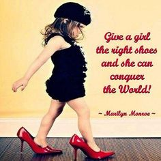 Give a girl the right shoes and she can conquer the world ~ Marilyn Monroe