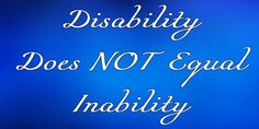 Disability Does NOT Equal Inability