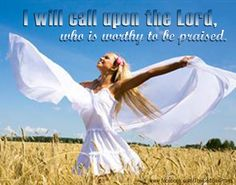 I will call upon the Lord, who is worthy to be praised.