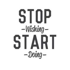 wall quote - Stop Wishing Start Doing…