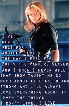 Buffy the Vampire Slayer never gets old. I watch it again and again and again and...