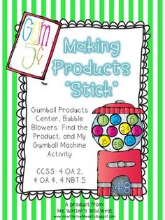 Gumball Products Center, Bubble Blowers: Find the Product, and My Gumball Machine ActivityCCSS: 4.OA.2, 4.OA.4, 4.NBT.5