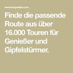 Finde die passende Route aus über 16.000 Touren für Genießer und Gipfelstürmer. Tours