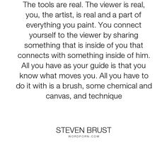 """Steven Brust - """"The tools are real. The viewer is real, you, the artist, is real and a part of everything..."""". inspirational, art"""