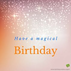 Have a magical birthday. Free Happy Birthday Cards, Birthday Wishes With Name, Happy Birthday For Her, Beautiful Birthday Wishes, Birthday Wishes Greetings, Happy Birthday Celebration, Birthday Card Sayings, Happy Birthday Pictures, Happy Birthday Quotes