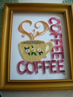Coffee.  I need my coffee every morning!  I quilled this!!!! 2012