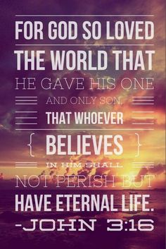 JOHN 3:16 is terrific but be sure to read the entire Gospel of John to know of the amazing life of Christ!