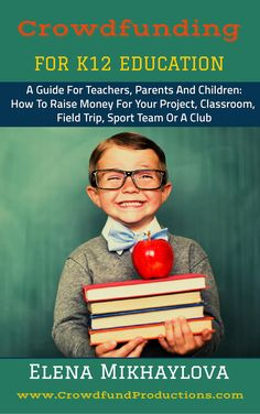 Elena Mikhaylova - Crowfund Education Crowdfunding For K12 Education:     A Guide For Teachers, Parents And Children: How To Raise Money For Your Project, Classroom, Field Trip, Sport Team Or A Club    FREE April 4 to 6       Grab Your FREE Copy NOW!