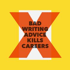 The bad writing advice that's killing your career
