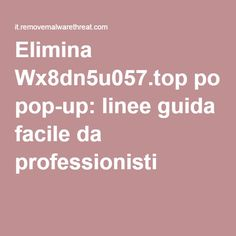 Elimina Wx8dn5u057.top pop-up: linee guida facile da professionisti