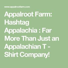 Appalroot Farm: Hashtag Appalachia : Far More Than Just an Appalachian T - Shirt Company!