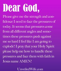 Prayer: Pressures Of This World --- Dear Lord, Please give me the strength and confidence I need to face the pressures of today. It seems that pressures come from all different angles and sometimes these pressures push against me so hard I feel like I am going to explode! I pray that Your H… Read More Here https://unveiledwife.com/prayer-of-day-pressures-of-this-world/