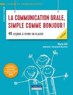 La communication orale, simple comme bonjour!: 49 leçons à vivre en classe. (2015). by Maria Gill.