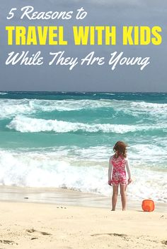 Don't wait to travel with your kids until they are old enough. Here are 5 reasons you should be traveling with babies, toddlers, and young kids RIGHT NOW!