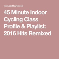 45 Minute Indoor Cycling Class Profile & Playlist: 2016 Hits Remixed