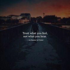 Trust what you feel, not what you hear. —via http://ift.tt/2eY7hg4