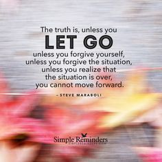 """Forgive and move forward"" by Steve Maraboli"