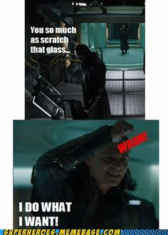 Ha! You can't tell Loki what to do!
