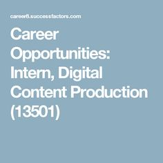 Career Opportunities: Intern, Digital Content Production (13501)
