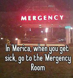 'Merica! Haha, love the 'mergency room :)