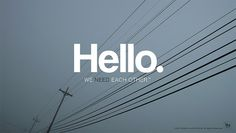 Hello, We Need Each Other