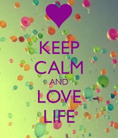 Keep Calm and love life