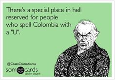 is Colombia NOT Columbia! <<< Its annoying when people spell it like that tbh