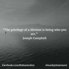 """""""The privilege of a lifetime is being who you are."""" Joseph Campbell https://mahantesh19.wordpress.com/2017/01/08/the-privilege-of-a-lifetime-is-being-who-you-are-joseph-campbell-2/ via @Mahantesh19_ #Quotes #Inspiration #MiB19"""