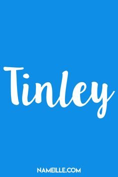 Tinley I Baby Names You Haven't Heard Of I Nameille.com
