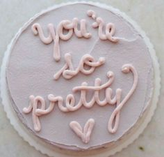 You're so pretty