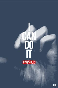gymaaholic: I Can Do It! Believe it or not, you're capable of anything and everything. Just do it! http://www.gymaholic.co