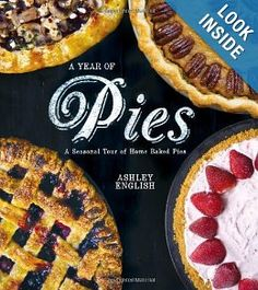 A Year of Pies: A Seasonal Tour of Home Baked Pies by Ashley English