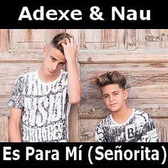 Acordes D Canciones: Adexe & Nau - Es Para Mí (Señorita)