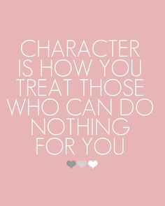Character is how you treat those who can do nothing for you // more quotes and inspiring words on http://steffywhoelse.blogspot.com