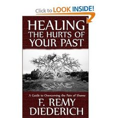 Healing the Hurts of Your Past, by F. Remy Diederich