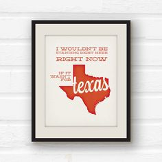 Texas Art - Texas print - Texas decor - Because of Texas on Etsy, $10.00  Some one should buy me this for graduation