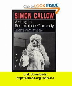 Acting in Restoration Comedy (Applause Acting Series) (0073999143867) Maria Aitken, Simon Callow , ISBN-10: 155783119X  , ISBN-13: 978-1557831194 ,  , tutorials , pdf , ebook , torrent , downloads , rapidshare , filesonic , hotfile , megaupload , fileserve