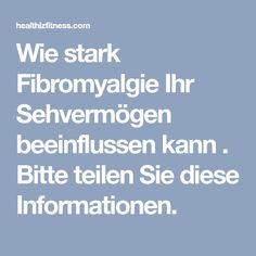 Wie stark Fibromyalgie Ihr Sehvermögen beeinflussen kann . Bitte teilen Sie diese Informationen.