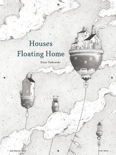 Houses Floating Home By Turkowski, Einar / Cooper, Belinda (TRN) Lion Book, Jade, Visual Literacy, Workshop, Floating House, White Pencil, Illustrations And Posters, Picture Show, Picture Books