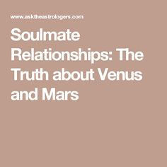Soulmate Relationships: The Truth about Venus and Mars