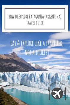 How to explore Patagonia Argentina | Travel Guide Patagonia travel | Patagonia Trip | El Calafate | El Chalten | Perito Moreno Glacier | What to do in Patagonia | Argentinian Patagonia | South America | Latin America