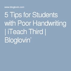 5 Tips for Students with Poor Handwriting | iTeach Third | Bloglovin'