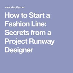 How to Start a Fashion Line: Secrets from a Project Runway Designer