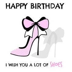 A happy birthday card with a message that there is nothing better than to wish for more shoes. Free online Happy Birthday Shoes ecards on Birthday Birthday Wishes For Friend, Birthday Blessings, Birthday Wishes Funny, Happy Birthday Messages, Happy Birthday Images, Happy Birthday Greetings, Birthday Memes, Happy Birthday Shoes, First Birthday Photos Girl