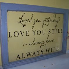 Loved you yesterday vintage window - Wall Decals & Home Decor Old Window Art, Old Window Crafts, Old Window Projects, Window Wall, Vinyl Projects, Projects To Try, Window Ideas, Window Frames, Vintage Windows
