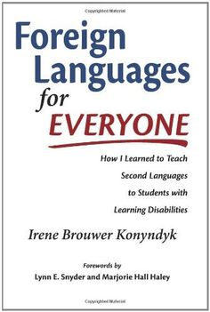 Foreign Languages for Everyone: How I Learned to Teach Second Languages to Students with Learning Disabilities by Irene Brouwer Konyndyk et al., http://www.amazon.com/dp/1937532909/ref=cm_sw_r_pi_dp_HBwNub0K1CWZ7
