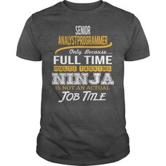 Awesome Tee For Senior Analyst Programmer - ***How to ? 1. Select color 2. Click the ADD TO CART button 3. Select your Preferred Size Quantity and Color 4. CHECKOUT! If you want more awesome tees, you can use the SEARCH BOX and find your favorite !! (Programmer Tshirts)