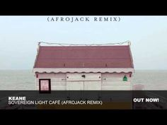 Keane - Sovereign Light Café (Afrojack Remix) - YouTube -- Wonderful track!